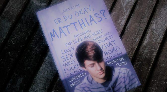 """Er du okay, Matthias?"" Ungdomsroman af Anika Eibe"